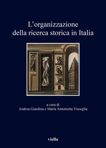 L' organizzazione della ricerca storica in Italia - Andrea Giardina,Maria Antonietta Visceglia - ebook
