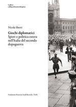 Giochi diplomatici. Sport e politica estera nell'Italia del secondo dopoguerra