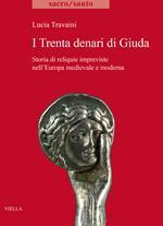 I trenta denari di Giuda. Storia di reliquie impreviste nell'Europa medievale e moderna