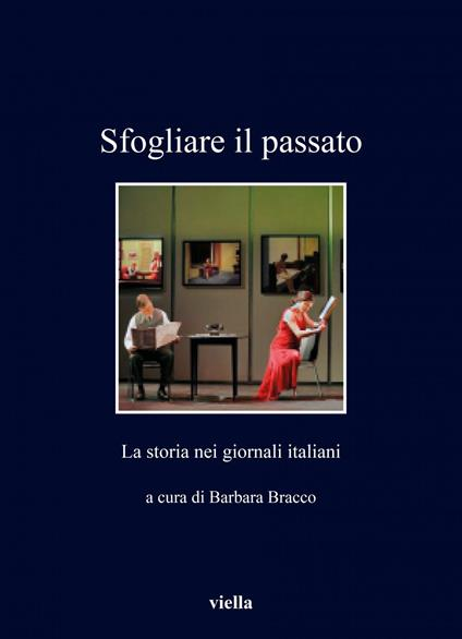 Sfogliare il passato. La storia nei giornali italiani - Barbara Bracco - ebook