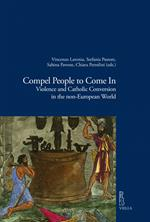 Compel people to come in. Violence and catholic conversion in the non-european world