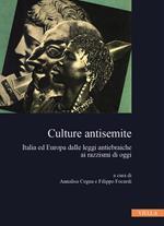 Culture antisemite. Italia ed Europa dalle leggi antiebraiche ai razzismi di oggi