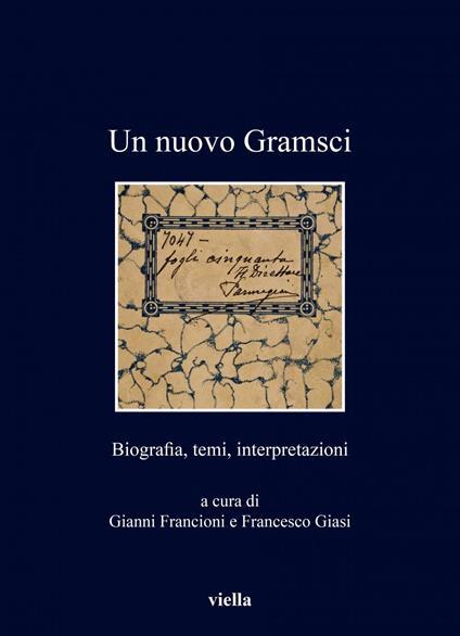 Un nuovo Gramsci. Biografia, temi, interpretazioni - Gianni Francioni,Francesco Giasi - ebook