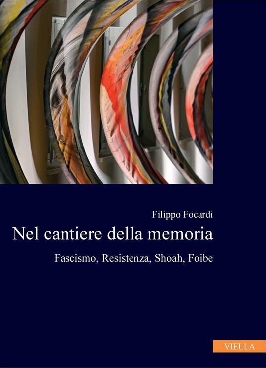 Nel cantiere della memoria. Fascismo, resistenza, Shoah, foibe - Filippo Focardi - ebook