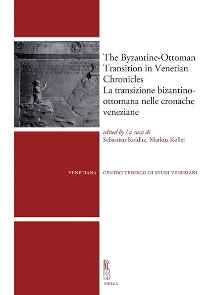 Thebyzantine-ottoman transition in Venetian Chronicles-La transizione bizantino-ottomana nelle cronache veneziane. Ediz. multilingue