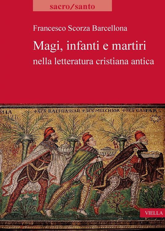 Magi, infanti e martiri nella letteratura cristiana antica - Francesco Scorza Barcellona,Elena Zocca,Tommaso Caliò - ebook