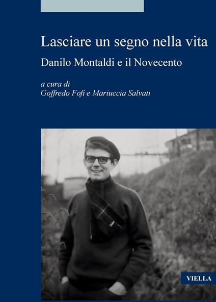 Lasciare un segno nella vita. Danilo Montaldi e il Novecento - Mariuccia Salvati,Goffredo Fofi - ebook