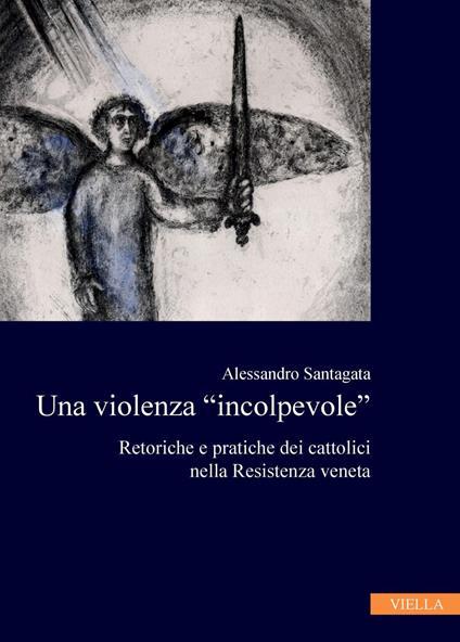 La violenza «incolpevole». Retoriche e pratiche dei cattolici nella Resistenza veneta - Alessandro Santagata - ebook