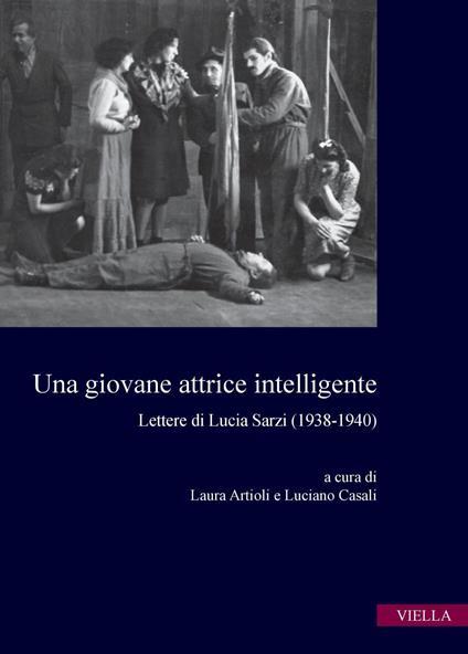 Una giovane attrice intelligente. Lettere di Lucia Sarzi (1938-1940) - Laura Artioli,Luciano Casali - ebook