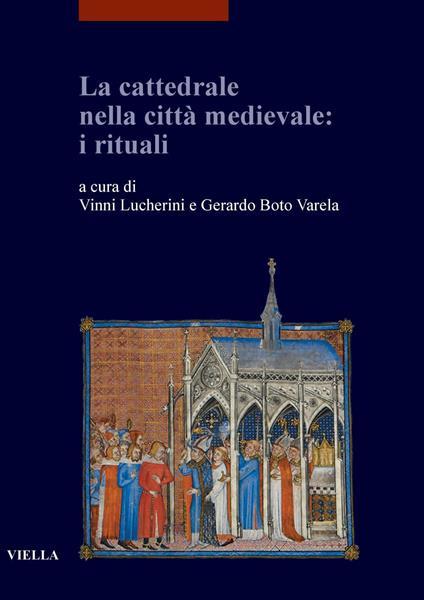 La cattedrale nella città medievale: i rituali - Gerardo Boto Varela,Vinni Lucherini - ebook