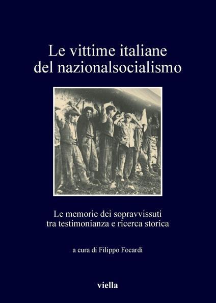 Le vittime italiane del nazionalsocialismo. Le memorie dei sopravvissuti tra testimonianza e ricerca storica - Filippo Focardi - ebook