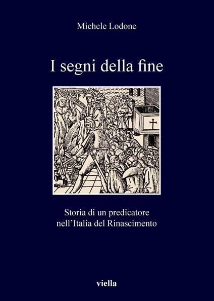 I segni della fine. Storia di un predicatore nell'Italia del Rinascimento - Michele Lodone - ebook
