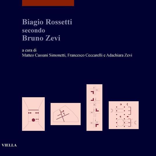 Biagio Rossetti secondo Bruno Zevi - Matteo Cassani Simonetti,Francesco Ceccarelli,Adachiara Zevi - ebook