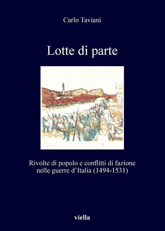 Lotte di parte. Rivolte di popolo e conflitti di fazione nelle guerre d'Italia (1494-1531) - Carlo Taviani - ebook