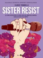 Sister resist. 20 storie di resistenza e di sorellanza nel mondo della musica, da Billie Eilish a Kae Tempest