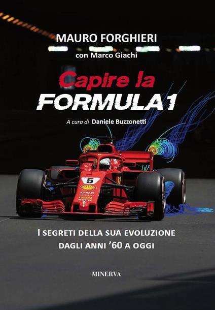 Capire la Formula 1. I segreti della sua evoluzione dagli anni '60 a oggi. Ediz. ampliata - Mauro Forghieri,Marco Giachi - copertina
