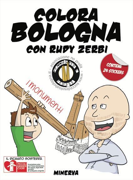 Colora Bologna con Rudy Zerbi. I monumenti. Con adesivi. Ediz. a colori - Vito Antonio Baldassarro - copertina