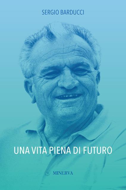 Una vita piena di futuro - Sergio Barducci - copertina