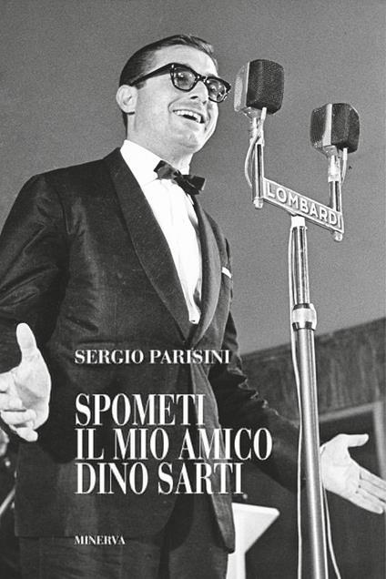 Spometi: il mio amico Dino Sarti - Sergio Parisini - copertina