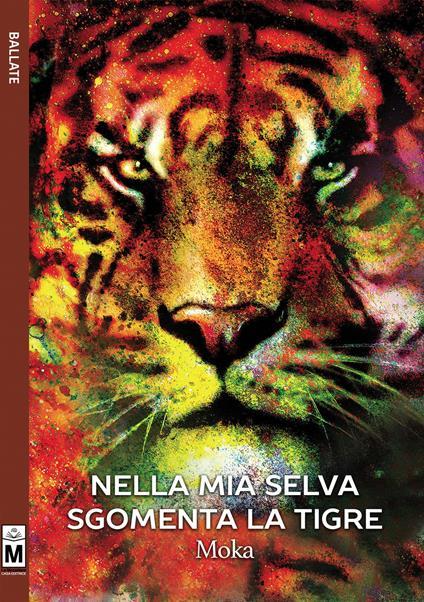 Nella mia selva sgomenta la tigre - Moka - copertina