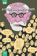 A Freud saremmo piaciuti. Ediz. integrale