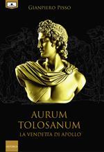 Aurum Tolosanum. La vendetta di Apollo. Nuova ediz.
