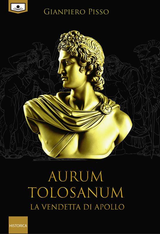 Aurum Tolosanum. La vendetta di Apollo. Nuova ediz. - Gianpiero Pisso,Maria Grazia Beltrami,Alessio Gherardini - ebook