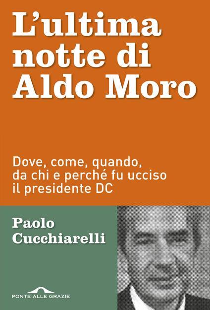 L' ultima notte di Aldo Moro. Dove, come, quando, da chi e perché fu ucciso il presidente DC - Paolo Cucchiarelli - ebook