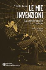 Le mie invenzioni. L'autobiografia di un genio. Ediz. ampliata