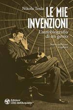 Le mie invenzioni. L'autobiografia di un genio. Nuova ediz.