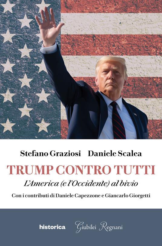 Trump contro tutti. L'America (e l'Occidente) al bivio - Stefano Graziosi,Daniele Scalea - copertina