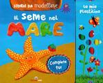 Il seme del mare. Storie da modellare. Ediz. a colori. Con gadget
