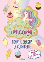 Gli amici degli unicorni. Scrivi e disegna le cornicette. I libri degli unicorni. Con adesivi. Ediz. a colori