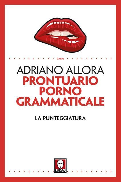 Prontuario pornogrammaticale. La punteggiatura - Adriano Allora - ebook