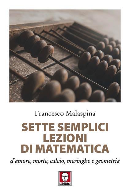 Sette semplici lezioni di matematica d'amore, morte, calcio, meringhe e geometria - Francesco Malaspina - copertina
