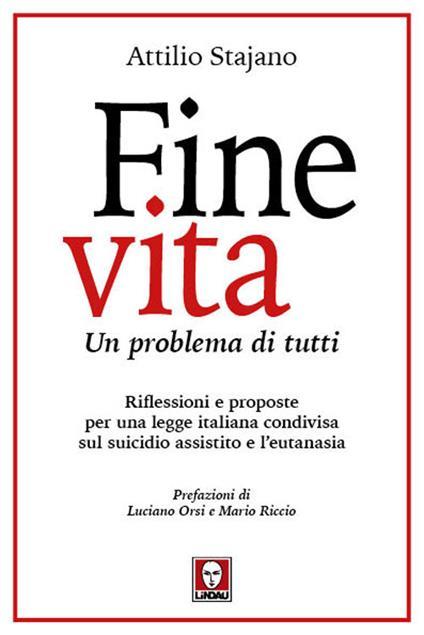 Fine vita. Un problema di tutti. Riflessioni e proposte per una legge italiana condivisa sul suicidio assistito e l'eutanasia - Attilio Stajano - copertina
