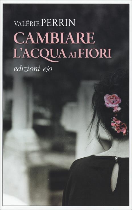 Cambiare l'acqua ai fiori - Valérie Perrin - copertina