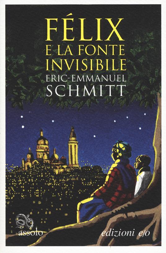 Félix e la fonte invisibile - Eric-Emmanuel Schmitt - copertina