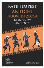 Antichi nuovi di zecca-Brand new ancients. Testo inglese a fronte