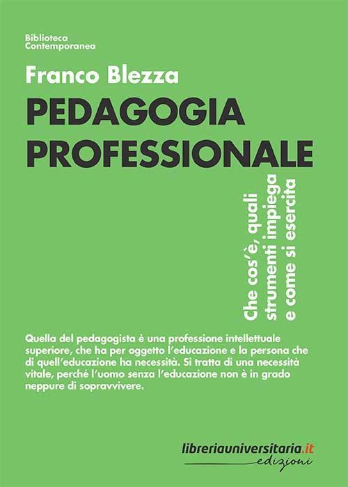 Pedagogia professionale. Che cos'è, quali strumenti impiega e come si esercita - Franco Blezza - copertina