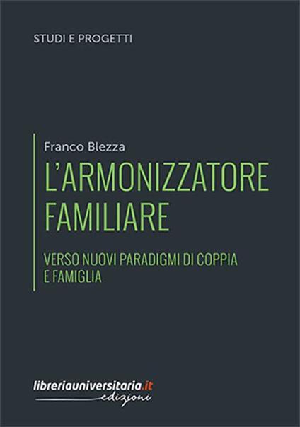 L' armonizzatore familiare. Verso nuovi paradigmi di coppia e famiglia - Franco Blezza - copertina