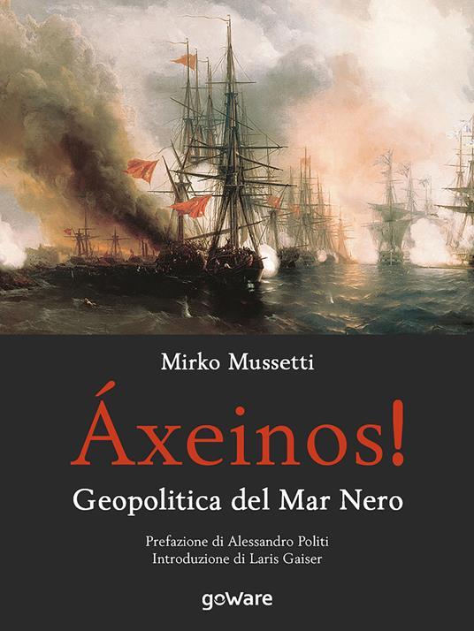 Áxeinos! Geopolitica del mar Nero - Mirko Mussetti - copertina