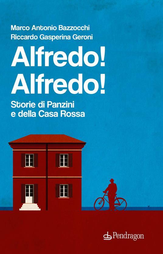 Alfredo! Alfredo! Storie di Panzini e della Casa Rossa - Marco Antonio Bazzocchi,Riccardo Gasperina Geroni - copertina