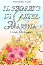 Il segreto di Castel Marina. L'inizio della leggenda