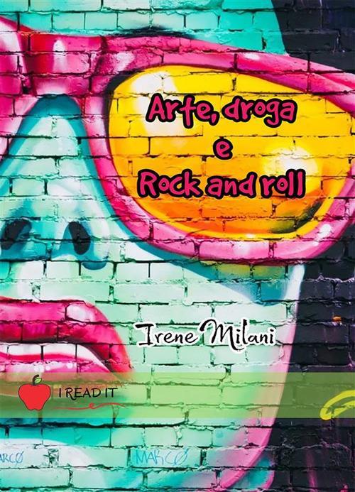 Arte, droga & rock and roll - Irene Milani - ebook