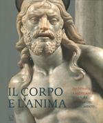 Il corpo e l'anima. Da Donatello a Michelangelo scultura italiana del Rinascimento. Ediz. illustrata
