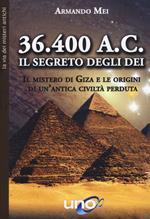 36.400 a. C. Il segreto degli dei. Il mistero di Giza e le origini di un'antica civiltà perduta