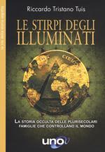 Le stirpe degli Illuminati. La storia occulta delle plurisecolari famiglie che controllano il mondo