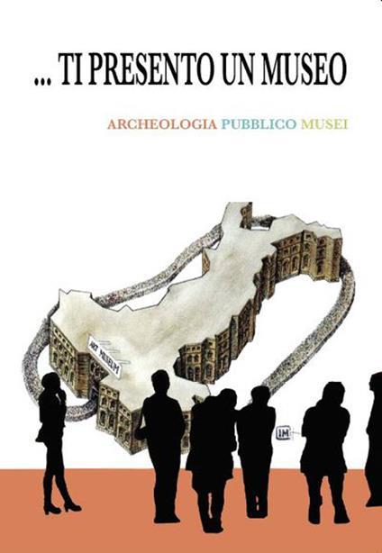 Ti presento un museo. Archeologia, pubblico, musei - copertina