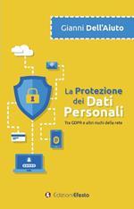 La protezione dei dati personali. Tra GDPR e altri rischi della rete
